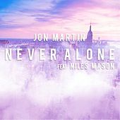Thumbnail for the Jon Martin - Never Alone link, provided by host site