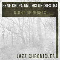 Thumbnail for the Gene Krupa & His Orchestra - Night of Nights link, provided by host site