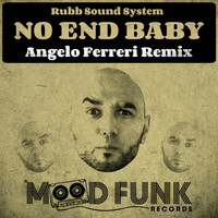 Thumbnail for the Rubb Sound System - No End Baby (Angelo Ferreri Remix) link, provided by host site