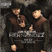 Thumbnail for the Los Hijos De Hernández - No Es Tan Fácil link, provided by host site