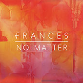 Thumbnail for the Frances - No Matter link, provided by host site