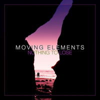 Thumbnail for the Moving Elements - Nothing to Lose link, provided by host site