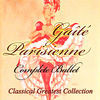 Thumbnail for the Royal Opera House Orchestra - Offenbach, Rosenthal: Gaîté Parisienne, Complete Ballet (Classical Greatest Collection) link, provided by host site