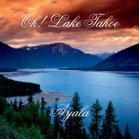 Thumbnail for the Ayala - Oh! Lake Tahoe link, provided by host site