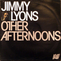 Thumbnail for the Jimmy Lyons - Other Afternoons link, provided by host site