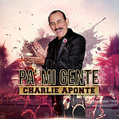 Thumbnail for the Charlie Aponte - Pa' Mi Gente link, provided by host site