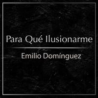 Thumbnail for the Emilio Domínguez - Para Qué Ilusionarme link, provided by host site