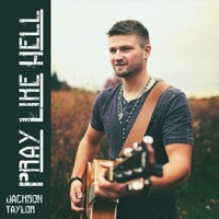 Thumbnail for the Jackson Taylor - Pray Like Hell link, provided by host site