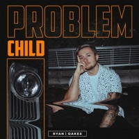 Thumbnail for the Ryan Oakes - Problem Child link, provided by host site