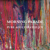 Thumbnail for the Morning Parade - Pure Adulterated Joy link, provided by host site