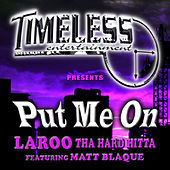 Thumbnail for the Laroo Tha Hard Hitta - Put Me On link, provided by host site