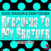 Thumbnail for the Eddie Amador & Dany Cohiba - Reaching to My Brother (The Remixes) link, provided by host site