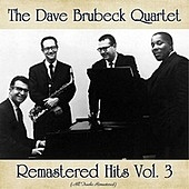 Thumbnail for the The Dave Brubeck Quartet - Remastered Hits Vol. 3 (All Tracks Remastered) link, provided by host site