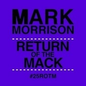 Thumbnail for the Mark Morrison - Return of the Mack (#25ROTM Mixes) link, provided by host site