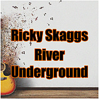 Thumbnail for the Ricky Skaggs - River Underground link, provided by host site