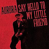 Thumbnail for the AURORA - Say Hello to My Little Friend link, provided by host site