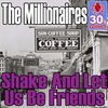 Thumbnail for the The Millionaires - Shake and Let Us Be Friends (Remastered) link, provided by host site
