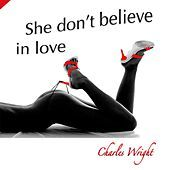 Thumbnail for the Charles Wright - She Don't Believe in Love link, provided by host site