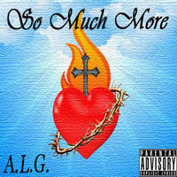 Thumbnail for the A.L.G - So Much More link, provided by host site