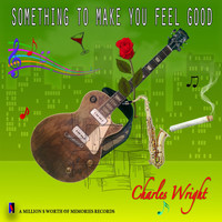 Thumbnail for the Charles Wright - Something to Make You Feel Good link, provided by host site