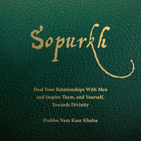 Thumbnail for the Prabhu Nam Kaur - Sopurkh: Heal Your Relationships with Men and Inspire Them, and Yourself, Towards Divinity link, provided by host site
