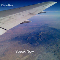 Thumbnail for the Kevin Ray - Speak Now link, provided by host site
