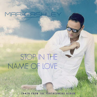 Thumbnail for the Mark Ashley - Stop In The Name Of Love link, provided by host site