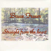 Thumbnail for the Bruce Fraser - Straight from the Heart link, provided by host site