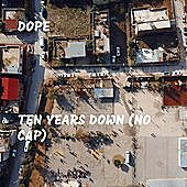 Thumbnail for the Dope - Ten Years Down (No Cap) link, provided by host site
