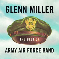 Thumbnail for the Glenn Miller & The Army Air Force Band - The Best of Army Air Force Band link, provided by host site