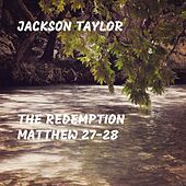 Thumbnail for the Jackson Taylor - The Redemption Matthew 27-28 link, provided by host site