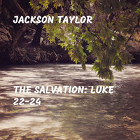 Thumbnail for the Jackson Taylor - The Salvation: Luke 22-24 link, provided by host site