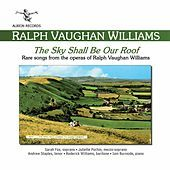 Thumbnail for the Sarah Fox - The Sky Shall Be Our Roof - Rare Songs from the Operas of Ralph Vaughan Williams link, provided by host site
