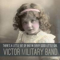 Thumbnail for the Victor Military Band - There's a Little Bit of Bad in Every Good Little Girl link, provided by host site