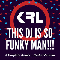Thumbnail for the KRL - This DJ is So Funky Man!!! (#Tangible! Remix) [Radio Version] link, provided by host site