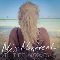 Thumbnail for the Miss Montreal - Till The Sun Comes Up link, provided by host site