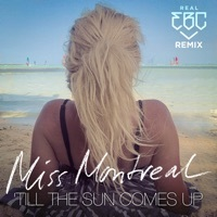 Thumbnail for the Miss Montreal - Till the Sun Comes Up (Real Ebc Remix) link, provided by host site