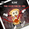 Thumbnail for the Blink - Time Waits for No Man link, provided by host site