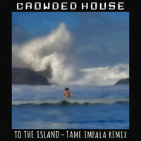 Thumbnail for the Crowded House - To The Island (Tame Impala Remix) link, provided by host site