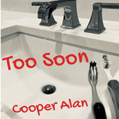 Thumbnail for the Cooper Alan - Too Soon link, provided by host site