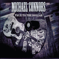 Thumbnail for the Michael Connors - True to the Dollar link, provided by host site