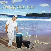Thumbnail for the Javier Martinez - Tú De Que Vas link, provided by host site