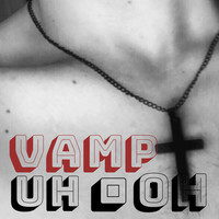 Thumbnail for the Vamp - Uh Oh link, provided by host site