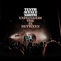 Thumbnail for the Tenth Avenue North - Unplugged: The in Between (Video Album) link, provided by host site