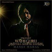 Thumbnail for the Mangi Mahal - Waheguru Tera Shukar Hai link, provided by host site