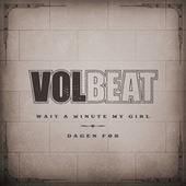 Thumbnail for the Volbeat - Wait A Minute My Girl / Dagen Før link, provided by host site