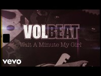 Thumbnail for the Volbeat - Wait A Minute My Girl link, provided by host site