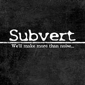 Thumbnail for the Subvert - We'll Make More Than Noise... link, provided by host site