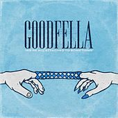 Thumbnail for the Goodfella - We're All Attached to Something link, provided by host site