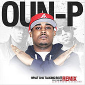 Thumbnail for the Oun-P - What Chu Talkin Bout (Remix) link, provided by host site